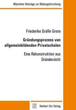 Gründungsprozess von allgemeinbildenden Privatschulen von Gräfin Grote,  Friederike