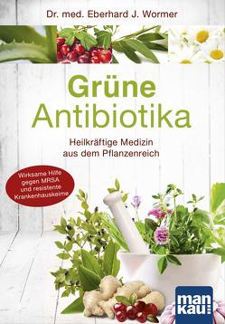 Grüne Antibiotika. Heilkräftige Medizin aus dem Pflanzenreich von Wormer,  Eberhard J.