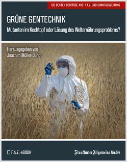 Grüne Gentechnik von Fella,  Birgitta, Frankfurter Allgemeine Archiv, Müller-Jung,  Joachim