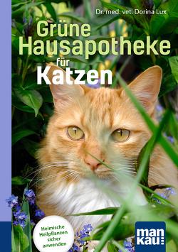 Grüne Hausapotheke für Katzen. Kompakt-Ratgeber von Lux,  Dorina
