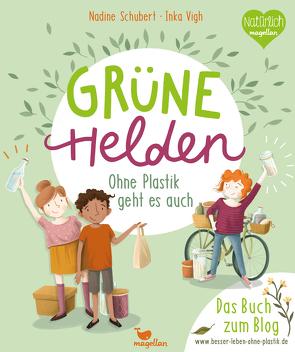 Grüne Helden – Ohne Plastik geht es auch von Schubert,  Nadine, Vigh,  Inka