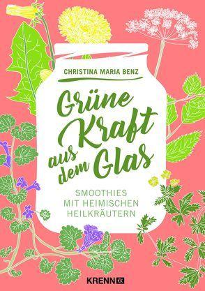 Grüne Kraft aus dem Glas von Benz,  Christian Maria