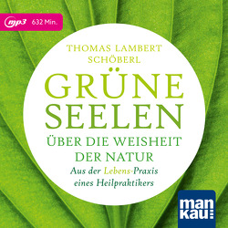 Grüne Seelen. Über die Weisheit der Natur von Buchberger,  Marion, Schöberl,  Thomas Lambert