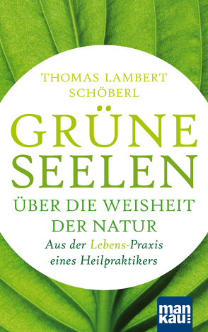 Grüne Seelen. Über die Weisheit der Natur von Schöberl,  Thomas Lambert