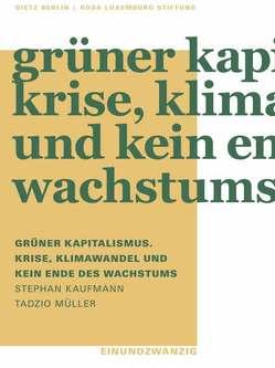 Grüner Kapitalismus. Krise, Klimawandel und kein Ende des Wachstums von Kaufmann,  Stephan, Müller,  Tadzio