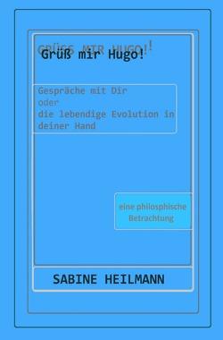 Grüß mir Hugo! – Die lebendige Evolution in deiner Hand von Heilmann,  Sabine