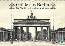 Grüße aus Berlin – Die Stadt in historischen Ansichten (Wandkalender 2018 DIN A3 quer) von CALVENDO,  k.A.