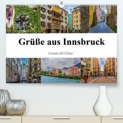 Grüße aus Innsbruck (Premium, hochwertiger DIN A2 Wandkalender 2021, Kunstdruck in Hochglanz) von Di Chito,  Ursula