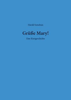 Grüße Mary! von Seredzun,  Harald