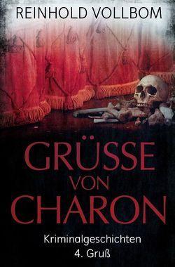 Grüße von Charon / Grüße von Charon 4. Gruß von Vollbom,  Reinhold
