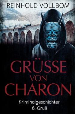 Grüße von Charon / Grüße von Charon 6. Gruß von Vollbom,  Reinhold