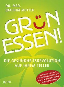 Grün essen! von Daschner,  Prof. Dr. Franz, Mutter,  Dr. Joachim, Rothkranz,  Markus, Spitz,  Sabine