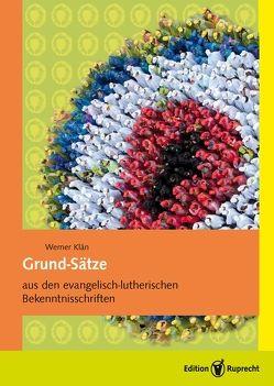 Grund-Sätze aus den evangelisch-lutherischen Bekenntnisschriften von Klän,  Werner, Kolb,  Robert