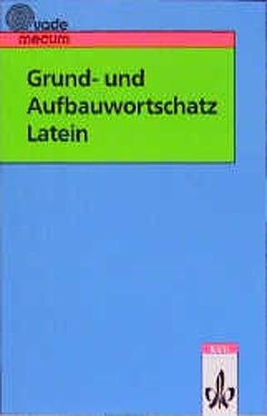 Grund- und Aufbauwortschatz Latein von Habenstein,  Ernst, Hermes,  Eberhard, Zimmermann,  Herbert