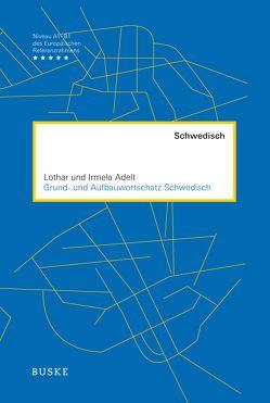 Grund- und Aufbauwortschatz Schwedisch von Adelt,  Irmela, Adelt,  Lothar