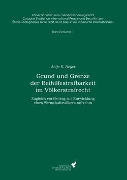 Grund und Grenze der Beihilfestrafbarkeit im Völkerstrafrecht von Heyer,  Antje K., Kreß,  Claus