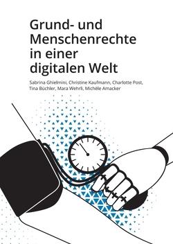 Grund- und Menschenrechte in einer digitalen Welt von Amacker,  Michèle, Büchler,  Tina, Ghielmini,  Sabrina, Kaufmann,  Christine, Post, ,  Charlotte, Wehrli,  Mara