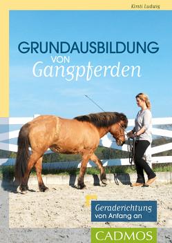 Grundausbildung von Gangpferden von Ludwig,  Kirsti