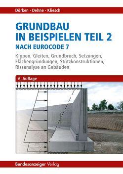 Grundbau in Beispielen Teil 2 nach Eurocode 7 von Dehne,  Erhard, Dörken,  Wolfram, Kliesch,  Kurt