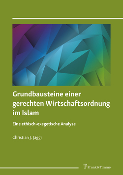 Grundbausteine einer gerechten Wirtschaftsordnung im Islam von Jäggi,  Christian J.