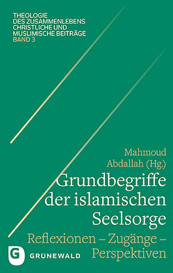 Grundbegriffe der islamischen Seelsorge von Abdallah,  Mahmoud