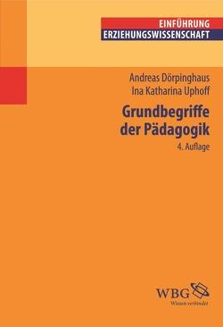 Grundbegriffe der Pädagogik von Dörpinghaus,  Andreas, Uphoff,  Ina Katharina