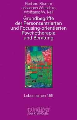 Grundbegriffe der Personenzentrierten und Focusing-orientierten Psychotherapie und Beratung von Keil,  Wolfgang W., Sturm,  Gerhard, Wiltschko,  Johannes