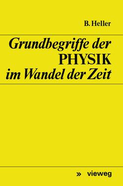 Grundbegriffe der Physik im Wandel der Zeit von Heller,  Bruno