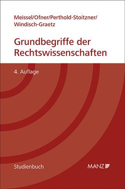 Grundbegriffe der Rechtswissenschaften von Meissel,  Franz S, Ofner,  Helmut, Perthold-Stoitzner,  Bettina, Windisch-Graetz,  Michaela