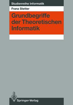 Grundbegriffe der Theoretischen Informatik von Stetter,  Franz