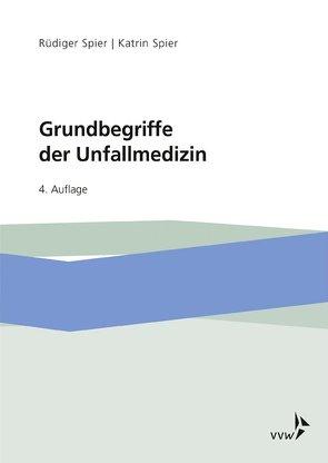 Grundbegriffe der Unfallmedizin von Spier,  Rüdiger