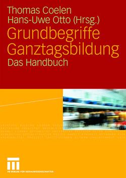 Grundbegriffe Ganztagsbildung von Coelen,  Thomas, Otto,  Hans-Uwe