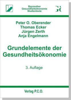 Grundelemente der Gesundheitsökonomie von Ecker,  Thomas, Engelmann,  Anja, Oberender,  Peter O, Zerth,  Jürgen