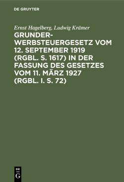 Grunderwerbsteuergesetz vom 12. September 1919 (RGBl. S. 1617) in der Fassung des Gesetzes vom 11. März 1927 (RGBl. I. S. 72) von Hagelberg,  Ernst, Kraemer,  Ludwig