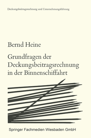 Grundfragen der Deckungsbeitragsrechnung in der Binnenschiffahrt von Heine,  Bernd