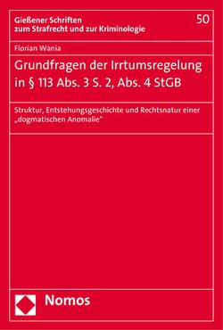 Grundfragen der Irrtumsregelung in § 113 Abs. 3 S. 2, Abs. 4 StGB von Wania,  Florian