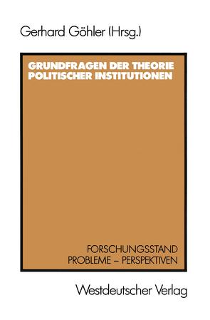 Grundfragen der Theorie politischer Institutionen von Göhler,  Gerhard