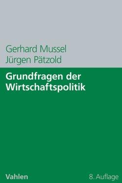 Grundfragen der Wirtschaftspolitik von Mussel,  Gerhard, Pätzold,  Jürgen