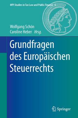 Grundfragen des Europäischen Steuerrechts von Heber,  Caroline, Schön,  Wolfgang