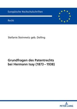 Grundfragen des Patentrechts bei Hermann Isay (1873-1938) von Steinmetz,  Stefanie