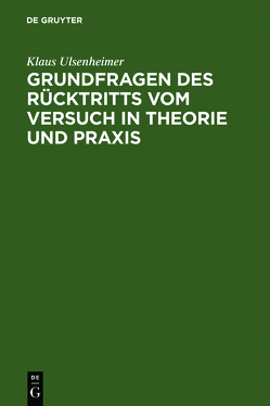 Grundfragen des Rücktritts vom Versuch in Theorie und Praxis von Ulsenheimer,  Klaus