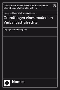 Grundfragen eines modernen Verbandsstrafrechts von Henssler,  Martin, Hoven,  Elisa, Kubiciel,  Michael, Weigend,  Thomas
