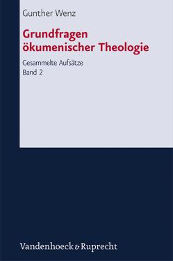 Grundfragen ökumenischer Theologie von Wenz,  Gunther