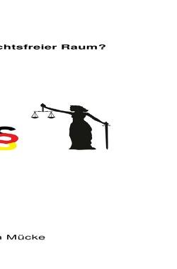 Grundgesetz! Rechtsfreier Raum? von Mücke,  Thorsten