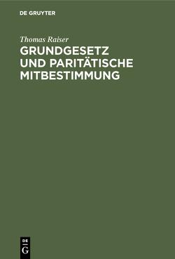 Grundgesetz und paritätische Mitbestimmung von Raiser,  Thomas