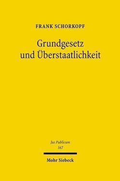 Grundgesetz und Überstaatlichkeit von Schorkopf,  Frank