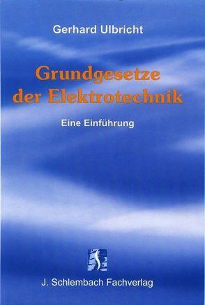 Grundgesetze der Elektrotechnik von Ulbricht,  Gerhard
