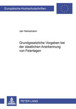 Grundgesetzliche Vorgaben bei der staatlichen Anerkennung von Feiertagen von Heinemann,  Jan