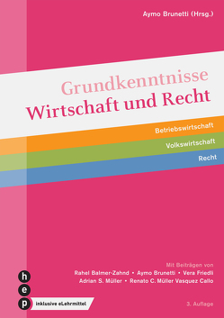 Grundkenntnisse Wirtschaft und Recht (Print inkl. eLehrmittel, Neuauflage) von Brunetti,  Aymo