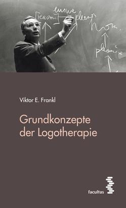Grundkonzepte der Logotherapie von Frankl,  Viktor E.